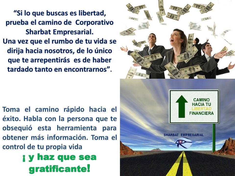 Si lo que buscas es libertad, prueba el camino de Corporativo Sharbat Empresarial.