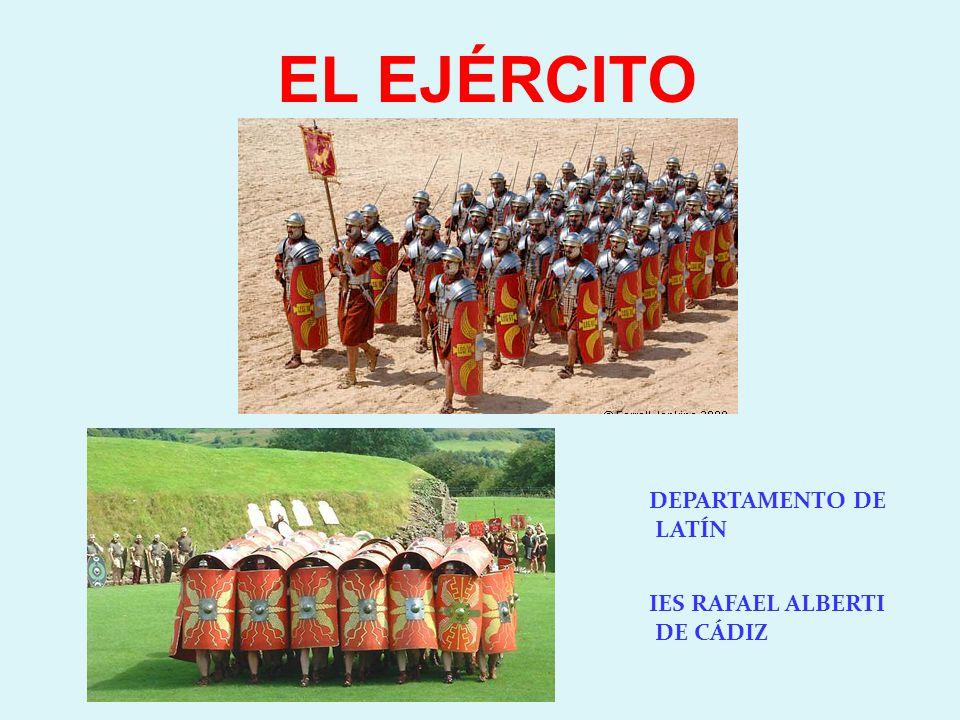 DEPARTAMENTO DE LATÍN IES RAFAEL ALBERTI DE CÁDIZ EL EJÉRCITO
