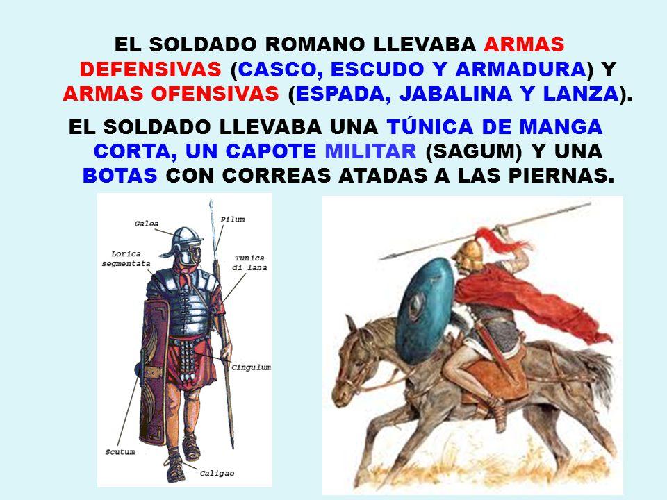 EL SOLDADO ROMANO LLEVABA ARMAS DEFENSIVAS (CASCO, ESCUDO Y ARMADURA) Y ARMAS OFENSIVAS (ESPADA, JABALINA Y LANZA).
