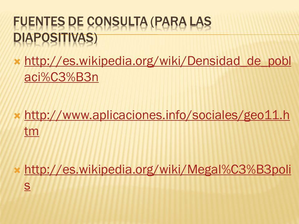  http://es.wikipedia.org/wiki/Densidad_de_pobl aci%C3%B3n http://es.wikipedia.org/wiki/Densidad_de_pobl aci%C3%B3n  http://www.aplicaciones.info/soc