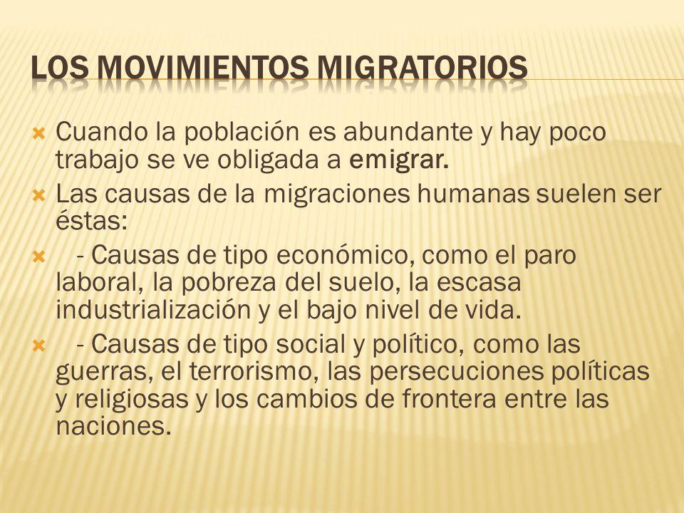  Cuando la población es abundante y hay poco trabajo se ve obligada a emigrar.  Las causas de la migraciones humanas suelen ser éstas:  - Causas de