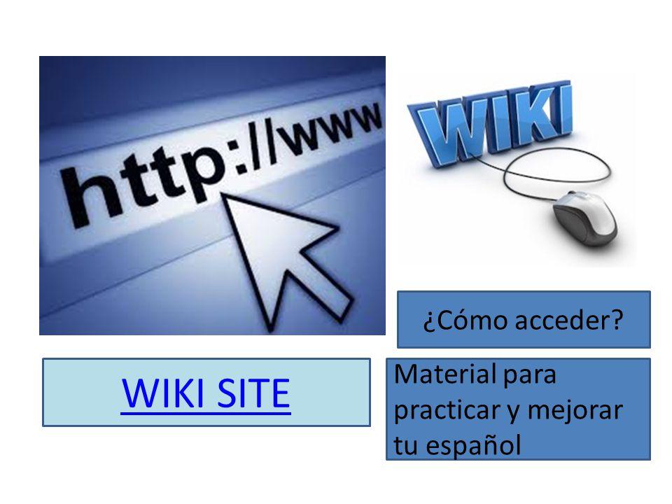 WIKI SITE ¿Cómo acceder? Material para practicar y mejorar tu español