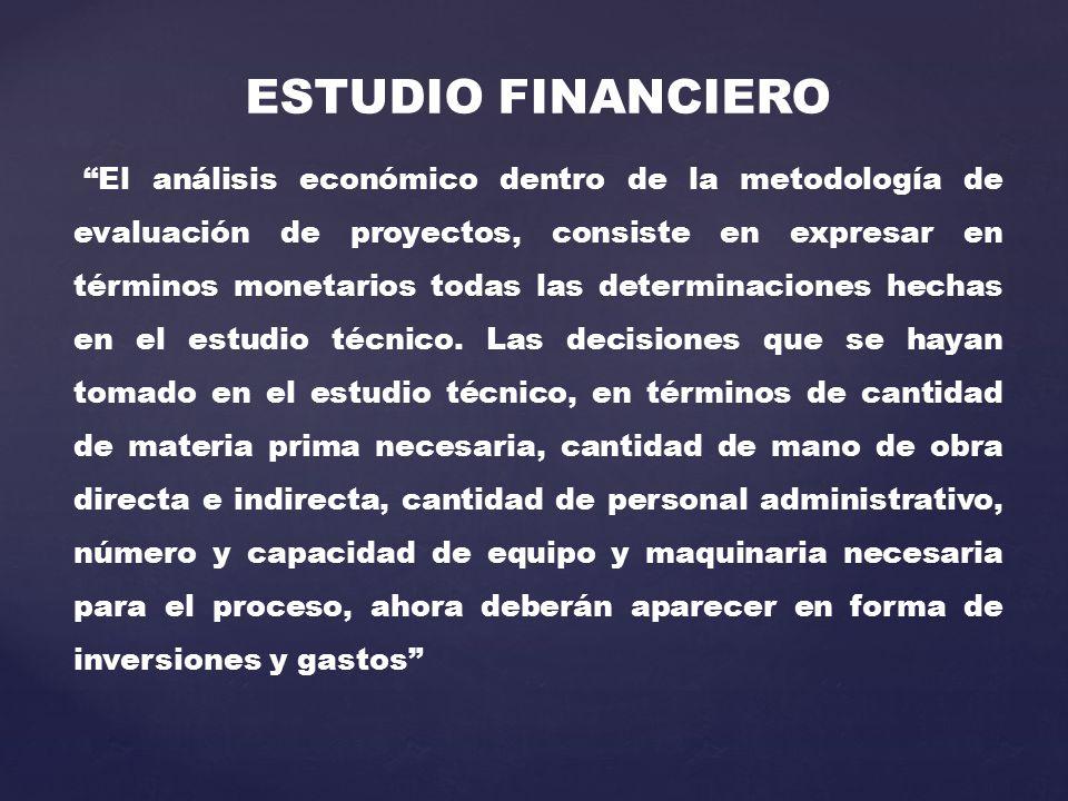 ESTUDIO FINANCIERO El análisis económico dentro de la metodología de evaluación de proyectos, consiste en expresar en términos monetarios todas las determinaciones hechas en el estudio técnico.