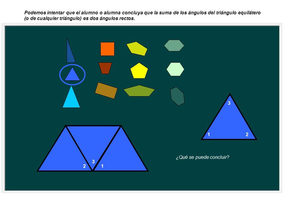 12 3 2 3 1 ¿Qué se puede concluir? Podemos intentar que el alumno o alumna concluya que la suma de los ángulos del triángulo equilátero (o de cualquie