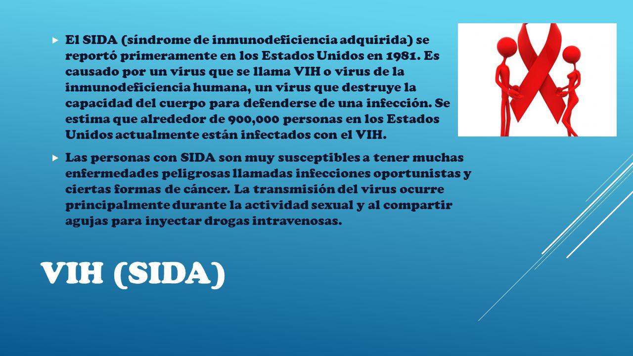 VIH (SIDA)  El SIDA (síndrome de inmunodeficiencia adquirida) se reportó primeramente en los Estados Unidos en 1981.