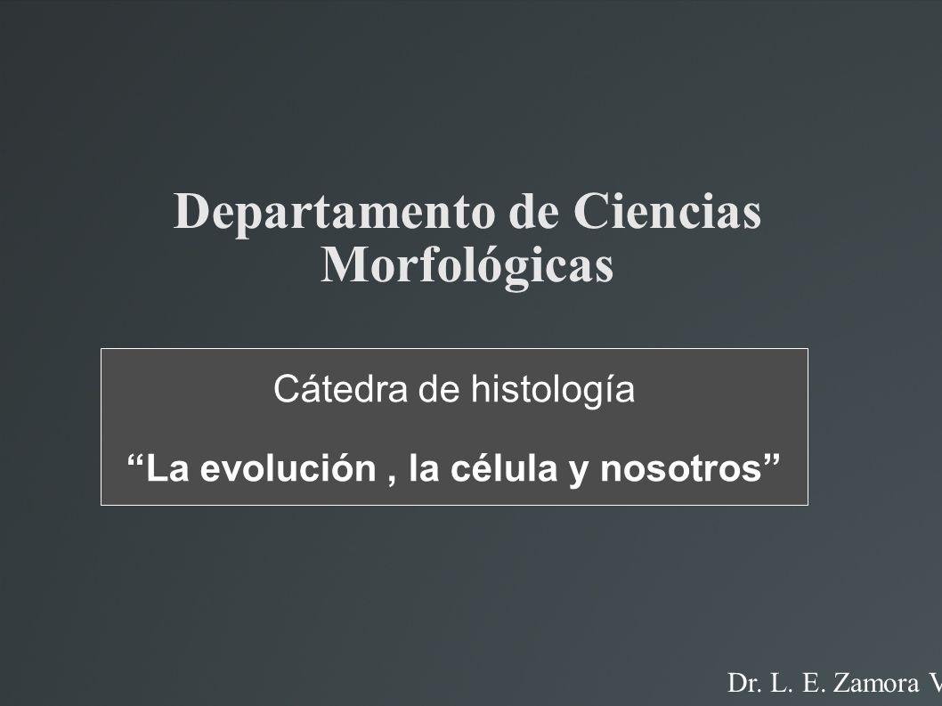 Departamento de Ciencias Morfológicas Cátedra de histología La evolución, la célula y nosotros Dr.
