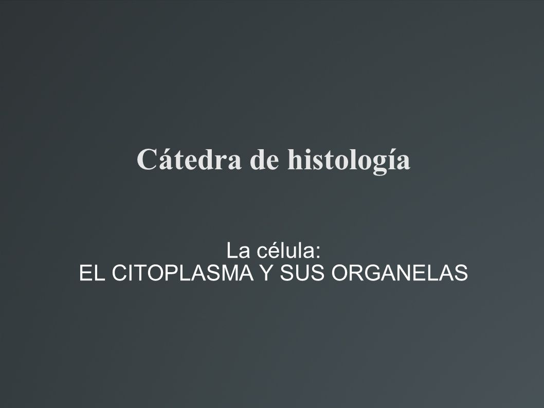 Cátedra de histología La célula: EL CITOPLASMA Y SUS ORGANELAS