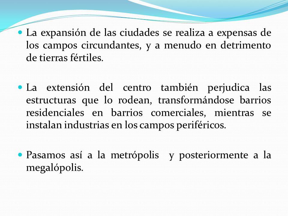 La expansión de las ciudades se realiza a expensas de los campos circundantes, y a menudo en detrimento de tierras fértiles. La extensión del centro t