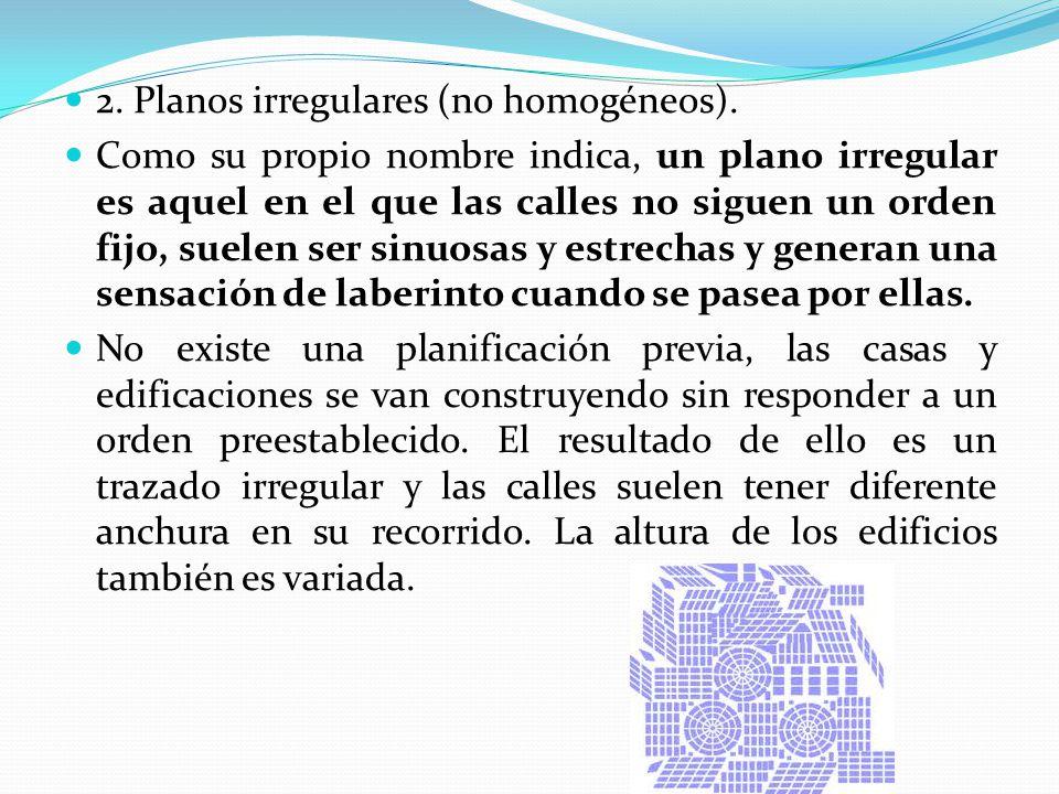 2. Planos irregulares (no homogéneos). Como su propio nombre indica, un plano irregular es aquel en el que las calles no siguen un orden fijo, suelen