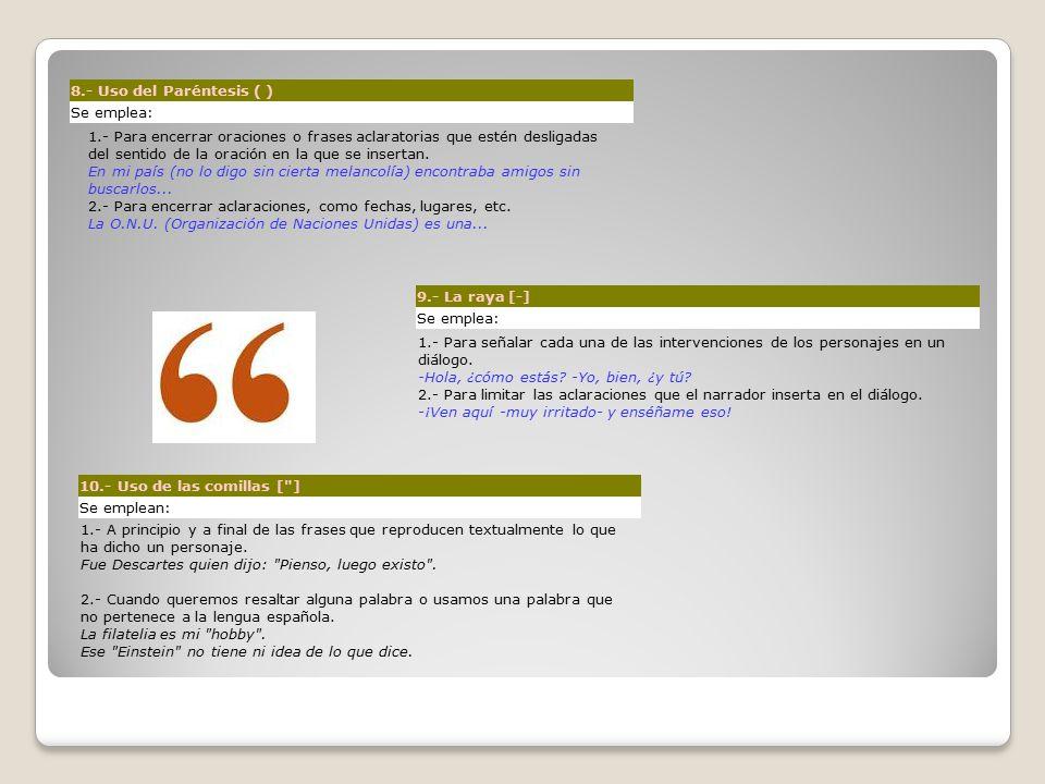 8.- Uso del Paréntesis ( ) Se emplea: 1.- Para encerrar oraciones o frases aclaratorias que estén desligadas del sentido de la oración en la que se insertan.