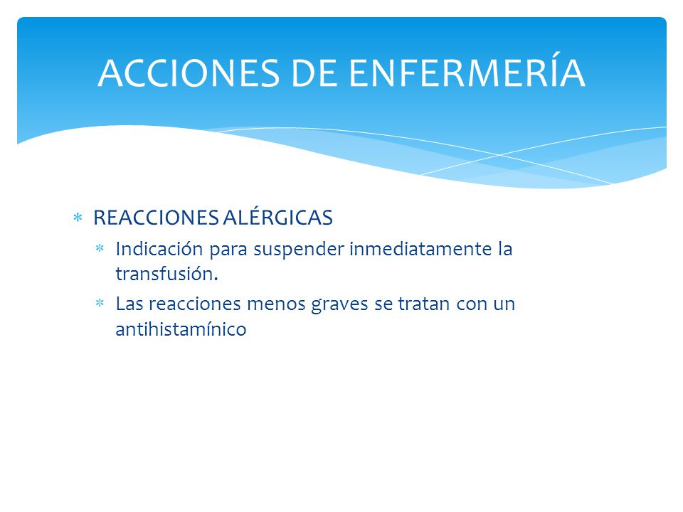  REACCIONES ALÉRGICAS  Indicación para suspender inmediatamente la transfusión.  Las reacciones menos graves se tratan con un antihistamínico ACCIO