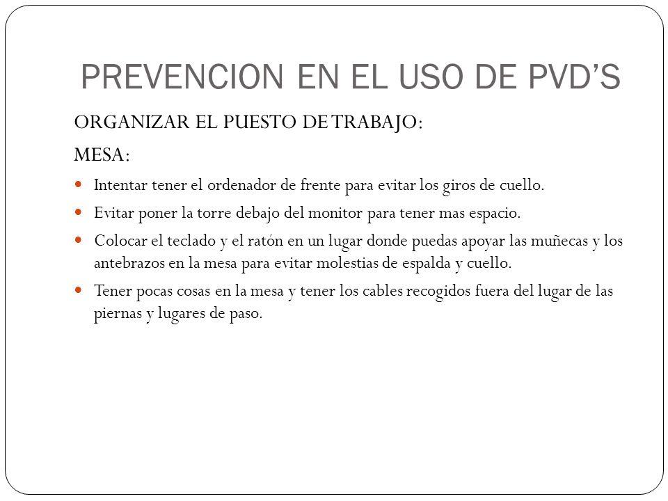 PREVENCION EN EL USO DE PVD'S ORGANIZAR EL PUESTO DE TRABAJO: MESA: Intentar tener el ordenador de frente para evitar los giros de cuello.
