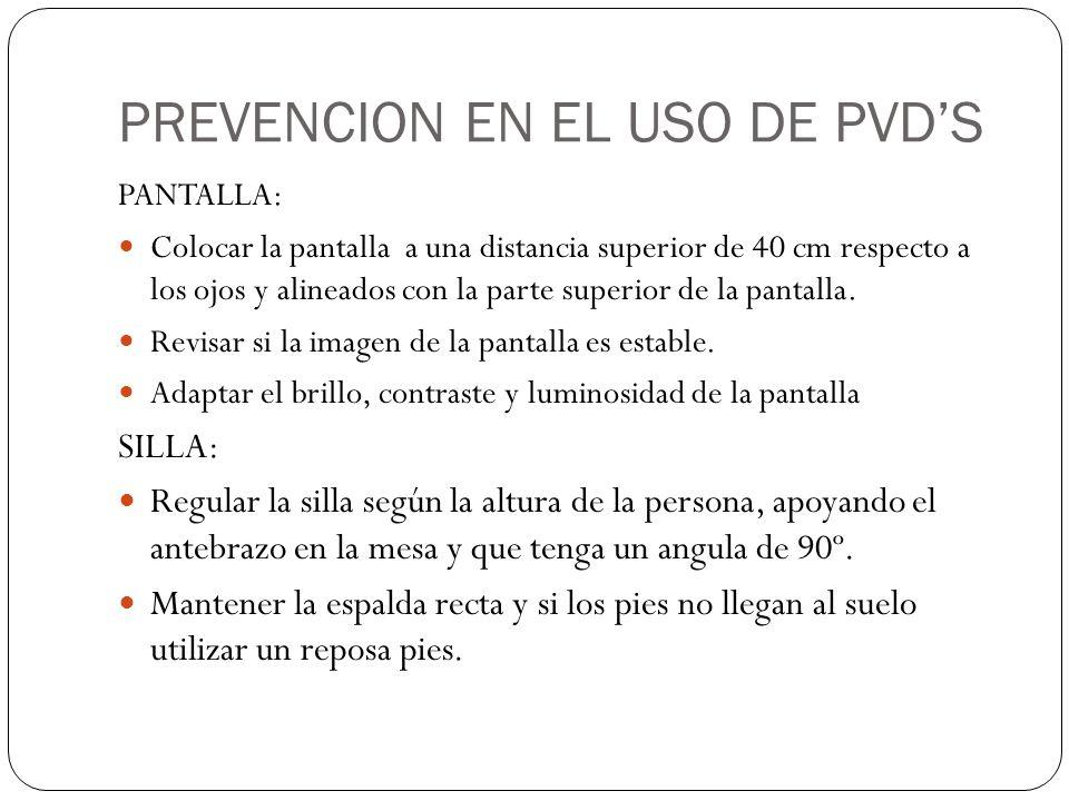 PREVENCION EN EL USO DE PVD'S PANTALLA: Colocar la pantalla a una distancia superior de 40 cm respecto a los ojos y alineados con la parte superior de la pantalla.