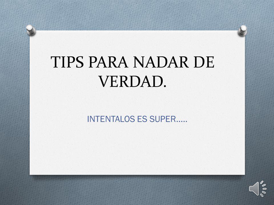 TIPS PARA NADAR DE VERDAD. INTENTALOS ES SUPER…..