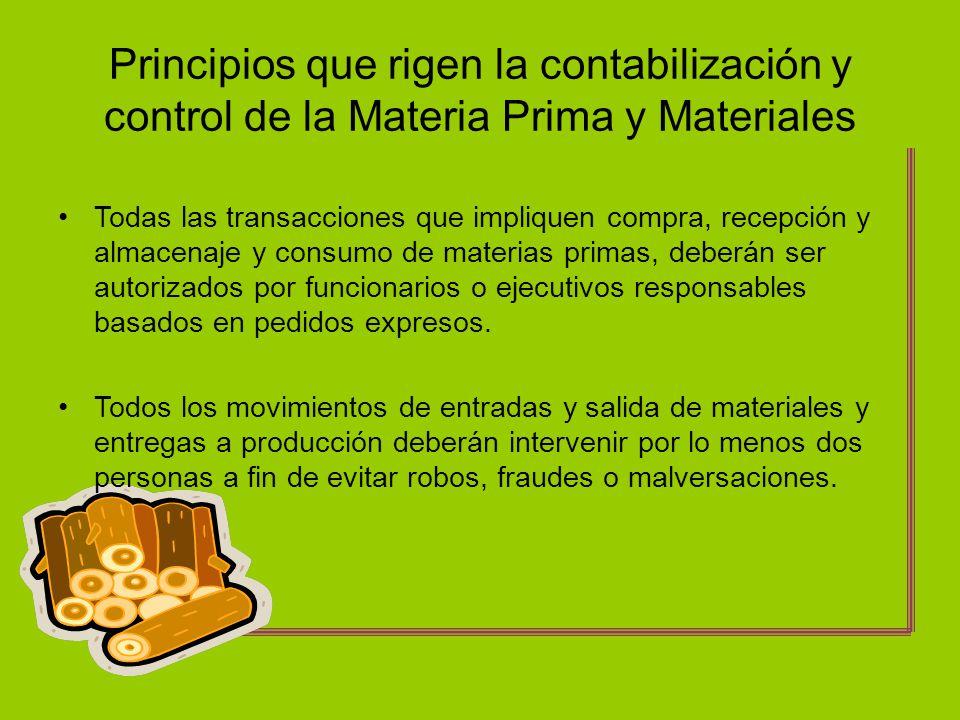 Principios que rigen la contabilización y control de la Materia Prima y Materiales Todas las materias primas o materiales cuyo empleo no sea d manera inmediata en la producción, deberán estar almacenadas en lugar seguro y bajo una adecuada vigilancia.