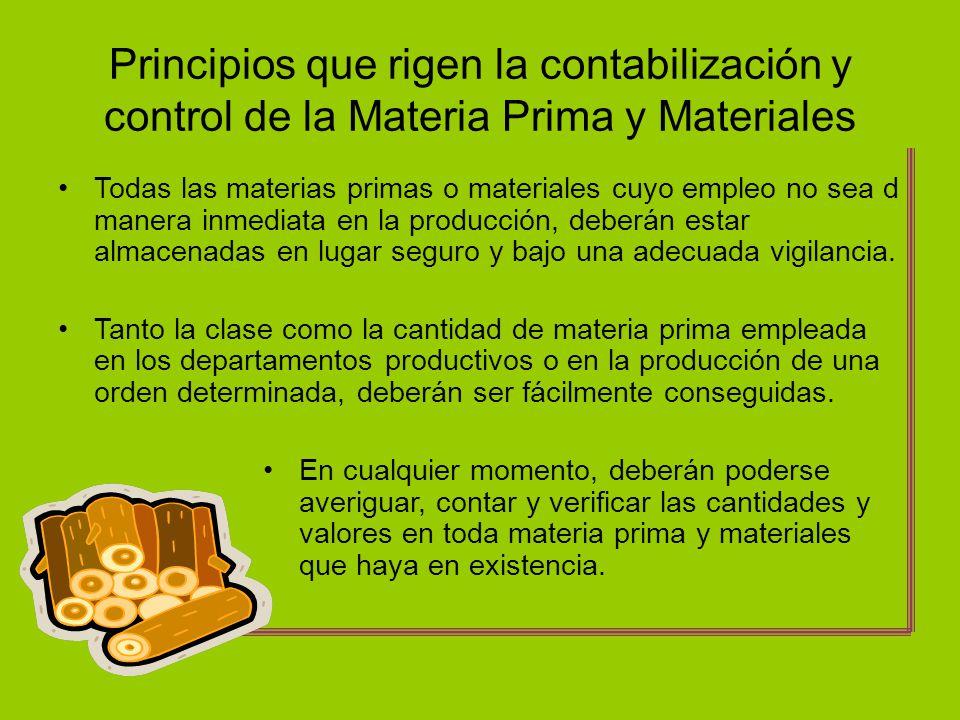 Principios que rigen la contabilización y control de la Materia Prima y Materiales Todas las materias primas o materiales cuyo empleo no sea d manera
