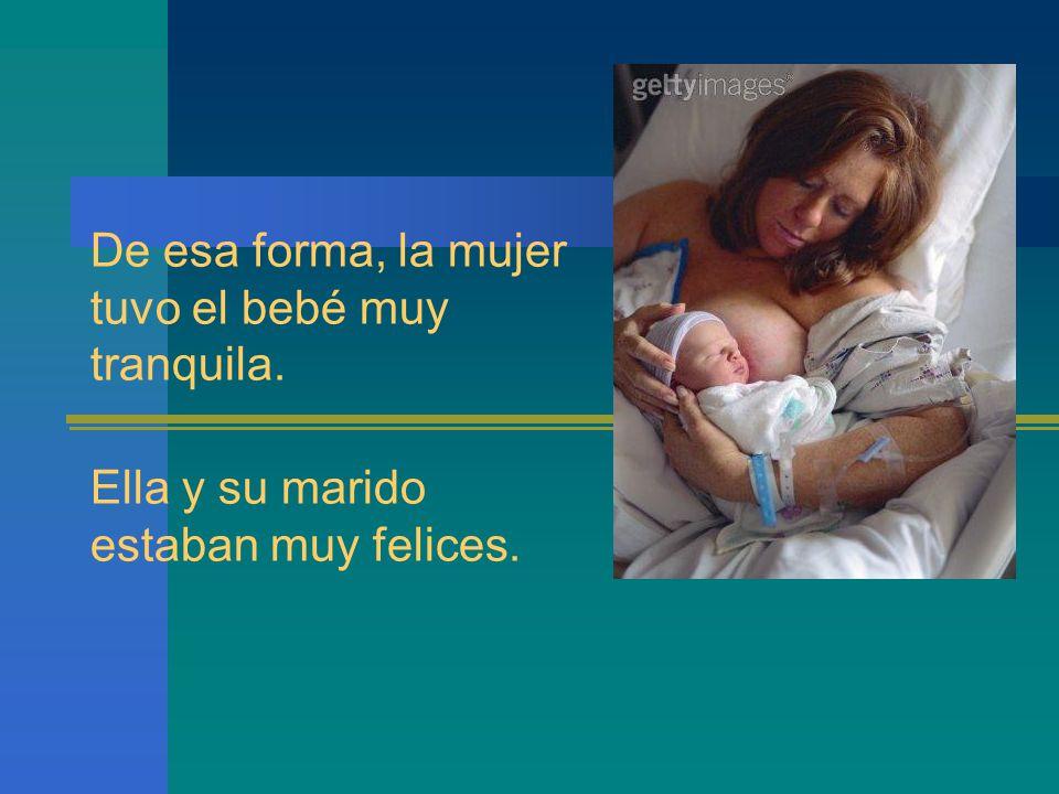 De esa forma, la mujer tuvo el bebé muy tranquila. Ella y su marido estaban muy felices.