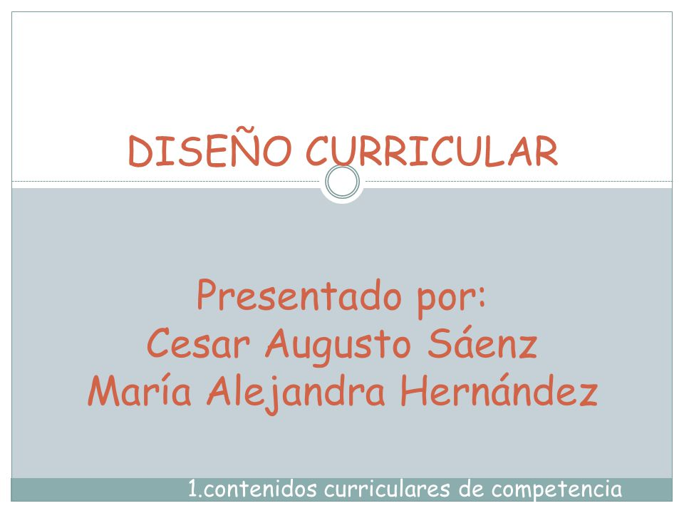 1.contenidos curriculares de competencia DISEÑO CURRICULAR Presentado por: Cesar Augusto Sáenz María Alejandra Hernández