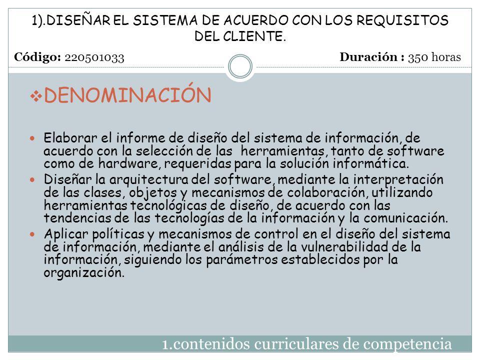 1.contenidos curriculares de competencia  DENOMINACIÓN Elaborar el informe de diseño del sistema de información, de acuerdo con la selección de las h