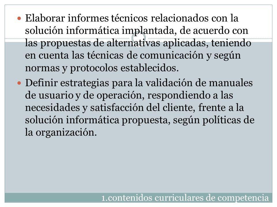 1.contenidos curriculares de competencia Elaborar informes técnicos relacionados con la solución informática implantada, de acuerdo con las propuestas