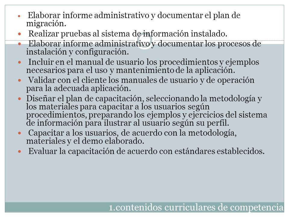 1.contenidos curriculares de competencia Elaborar informe administrativo y documentar el plan de migración. Realizar pruebas al sistema de información