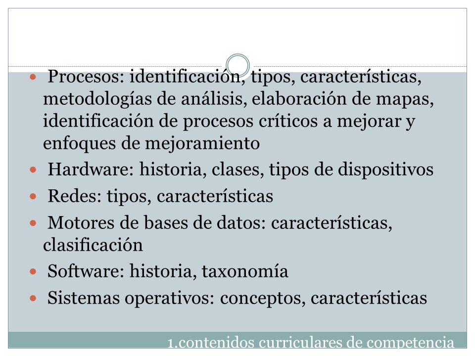 1.contenidos curriculares de competencia Procesos: identificación, tipos, características, metodologías de análisis, elaboración de mapas, identificac