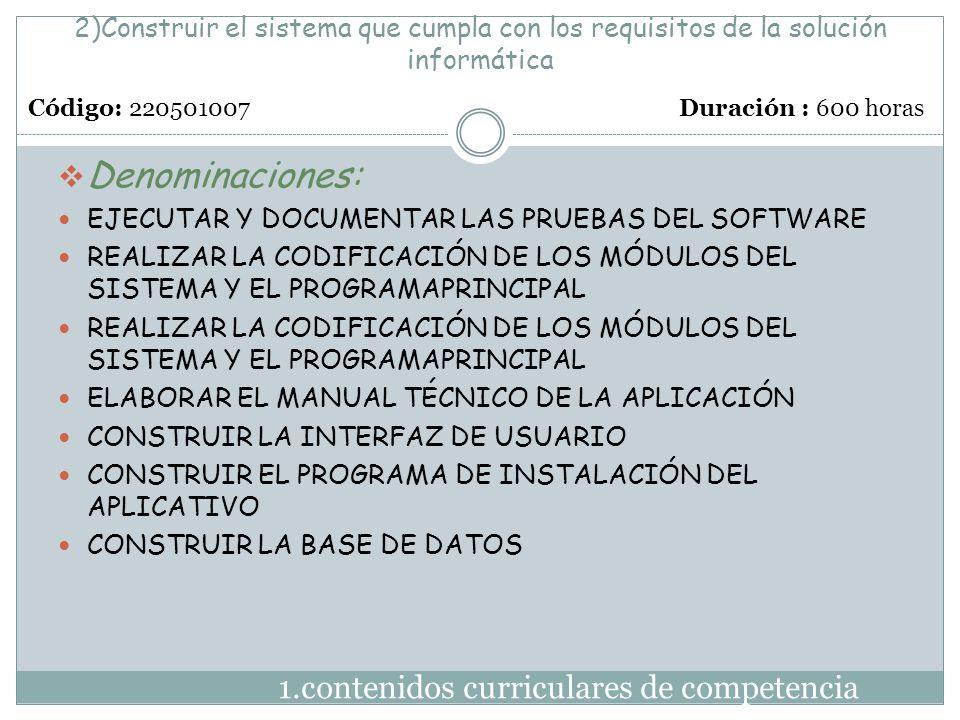 2)Construir el sistema que cumpla con los requisitos de la solución informática 1.contenidos curriculares de competencia  Denominaciones: EJECUTAR Y