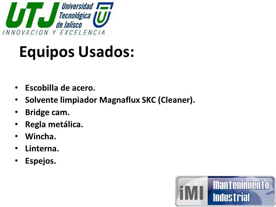 Equipos Usados: Escobilla de acero. Solvente limpiador Magnaflux SKC (Cleaner).