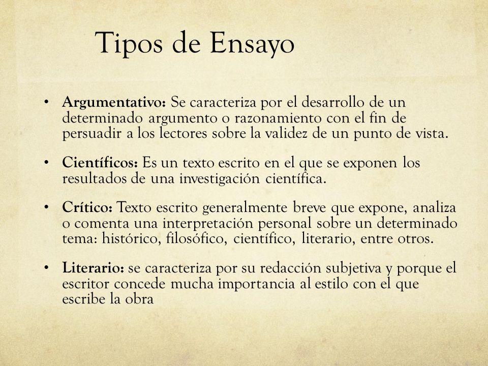 Tipos de Ensayo Argumentativo: Se caracteriza por el desarrollo de un determinado argumento o razonamiento con el fin de persuadir a los lectores sobre la validez de un punto de vista.