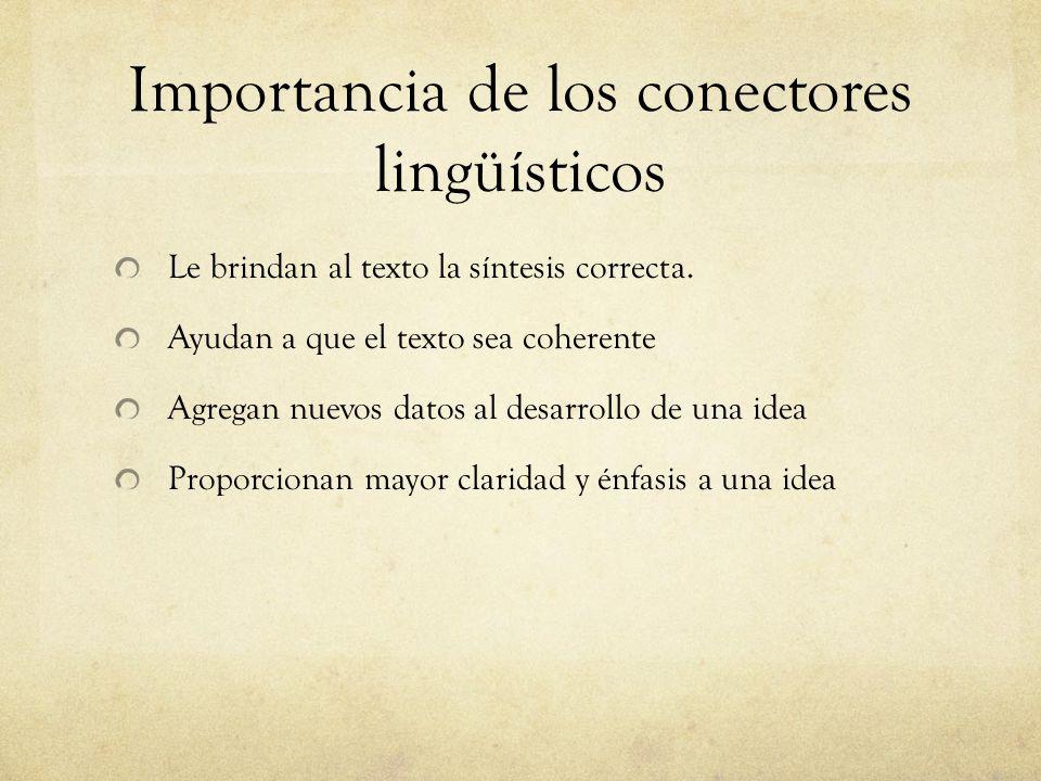 Importancia de los conectores lingüísticos Le brindan al texto la síntesis correcta.
