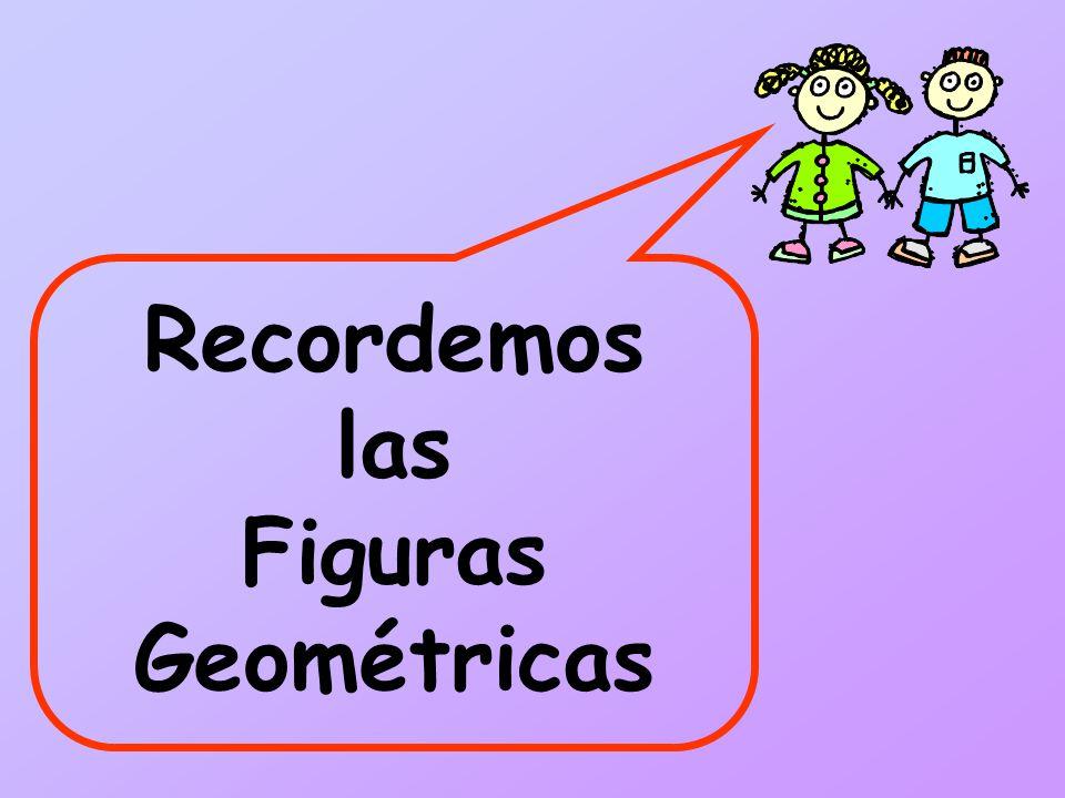 Recordemos las Figuras Geométricas