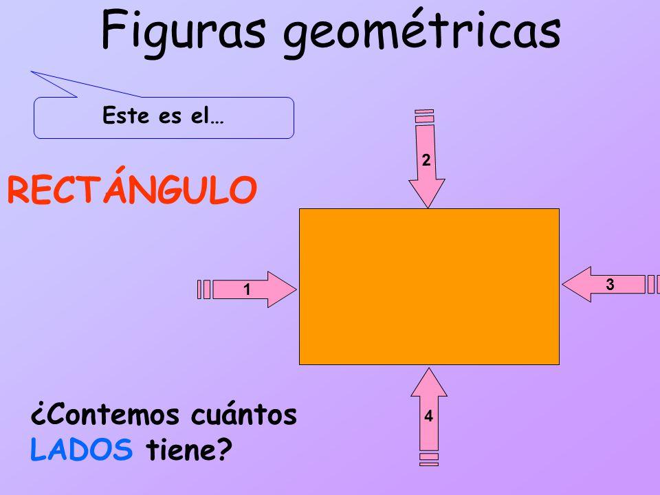 Figuras geométricas Este es el… ¿Contemos cuántos LADOS tiene? 2 1 4 3 RECTÁNGULO
