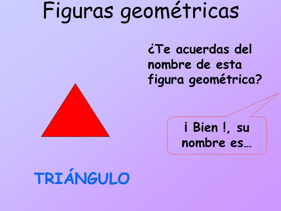 Figuras geométricas ¿Te acuerdas del nombre de esta figura geométrica.