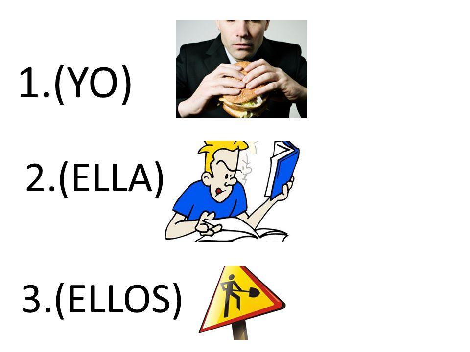 1.(YO) 2.(ELLA) 3.(ELLOS)