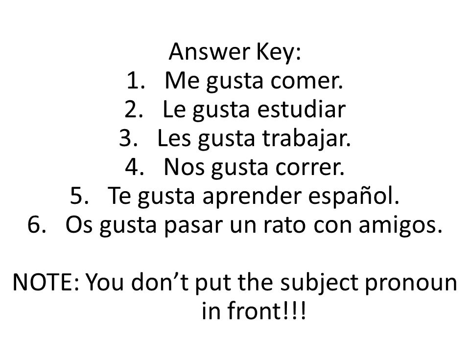 Answer Key: 1.Me gusta comer. 2.Le gusta estudiar 3.Les gusta trabajar.