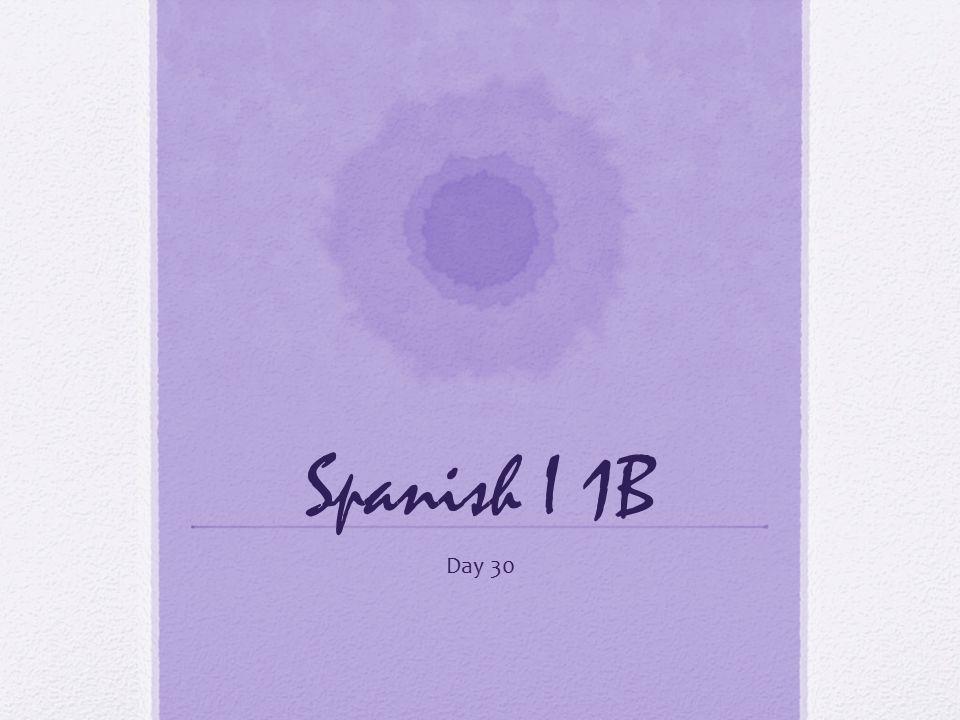 Spanish I 1B Day 30