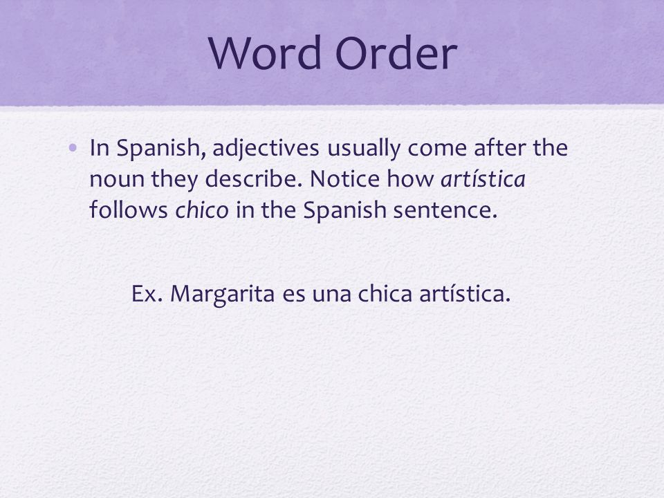 Word Order In Spanish, adjectives usually come after the noun they describe.