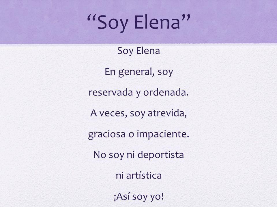 Soy Elena Soy Elena En general, soy reservada y ordenada.