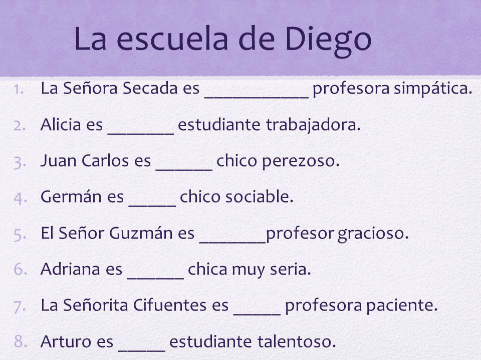 La escuela de Diego 1.La Señora Secada es ___________ profesora simpática.