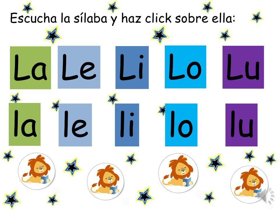 Escucha las sílabas y repite: Le Li Lu le lilo lu la La Lo