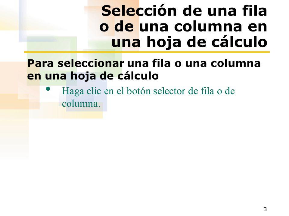 3 Selección de una fila o de una columna en una hoja de cálculo Para seleccionar una fila o una columna en una hoja de cálculo Haga clic en el botón selector de fila o de columna.