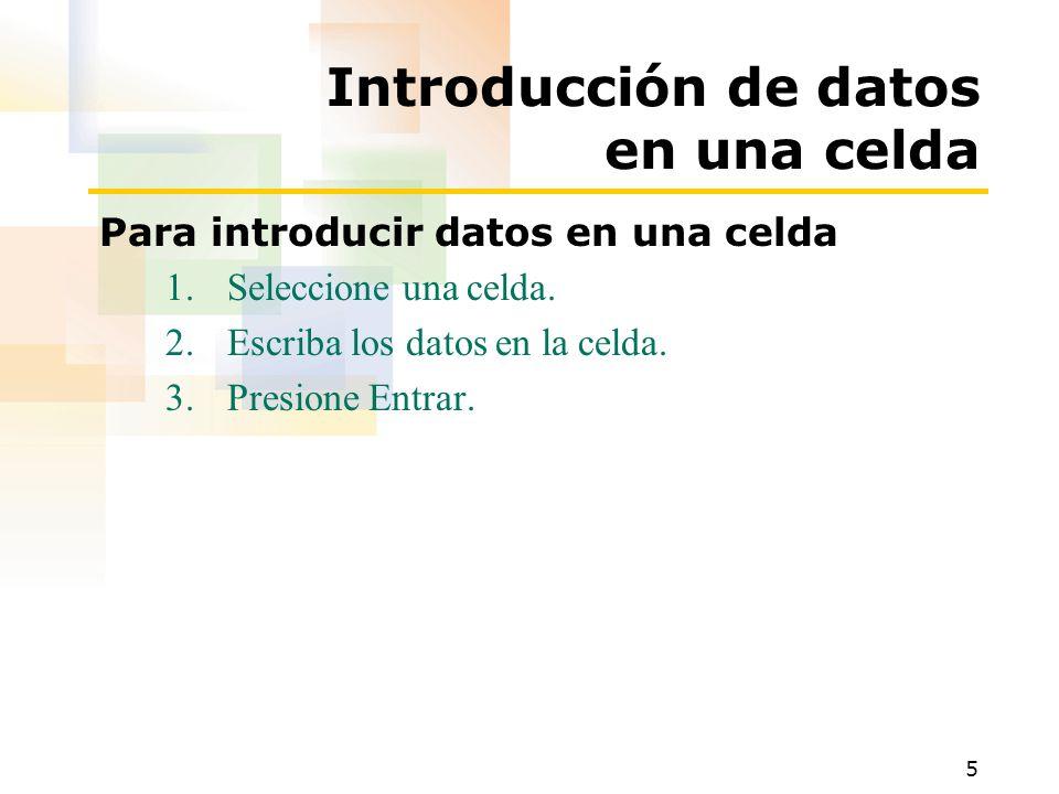 5 Introducción de datos en una celda Para introducir datos en una celda 1.Seleccione una celda.