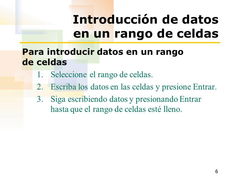 6 Introducción de datos en un rango de celdas Para introducir datos en un rango de celdas 1.Seleccione el rango de celdas.