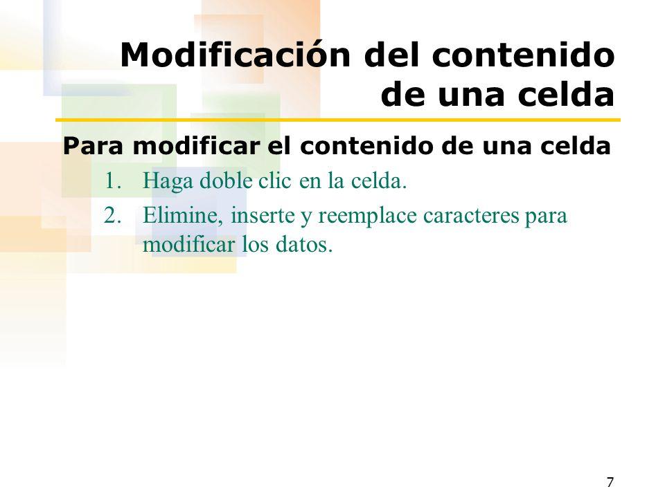 7 Modificación del contenido de una celda Para modificar el contenido de una celda 1.Haga doble clic en la celda.