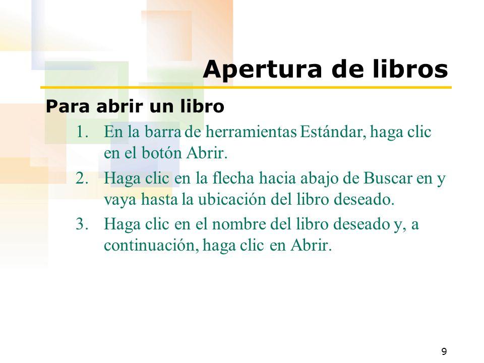 9 Apertura de libros Para abrir un libro 1.En la barra de herramientas Estándar, haga clic en el botón Abrir.