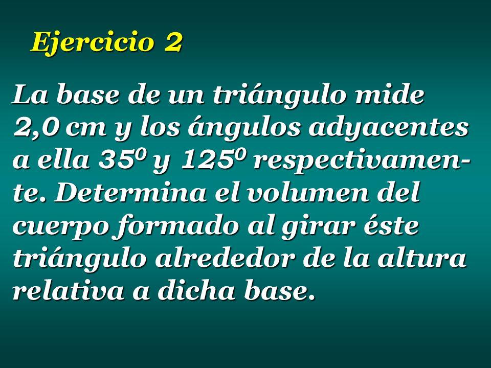 Ejercicio 2 La base de un triángulo mide 2,0 2,0 cm y los ángulos adyacentes a ella 35 0 35 0 y 125 0 125 0 respectivamen- te.