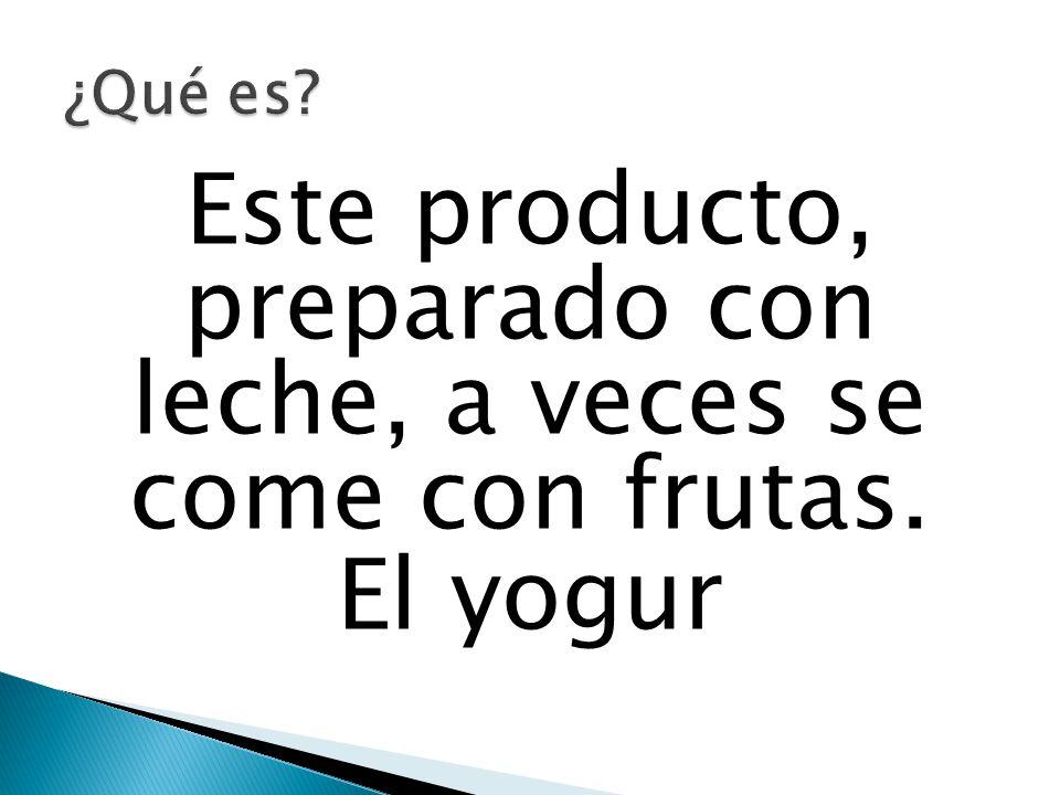 Este producto, preparado con leche, a veces se come con frutas. El yogur