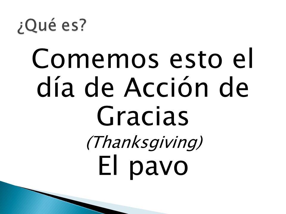 Comemos esto el día de Acción de Gracias (Thanksgiving) El pavo