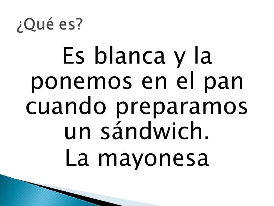 Es blanca y la ponemos en el pan cuando preparamos un sándwich. La mayonesa