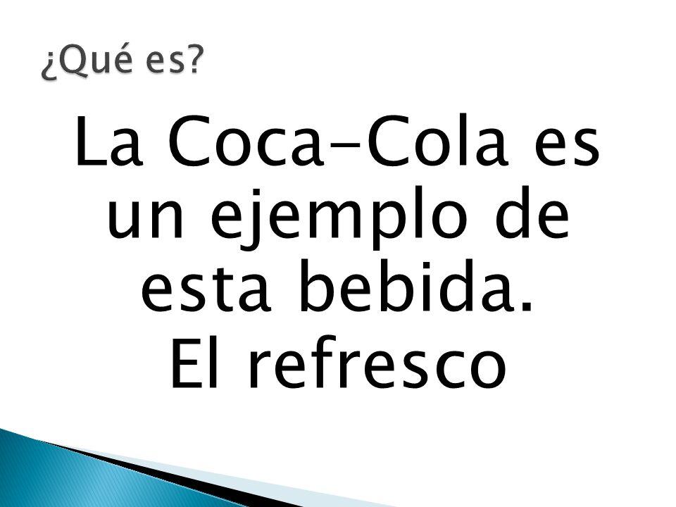 La Coca-Cola es un ejemplo de esta bebida. El refresco